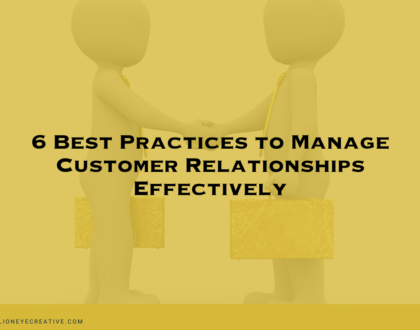 6 Best Practices To Manage Customer Relationships Effectively