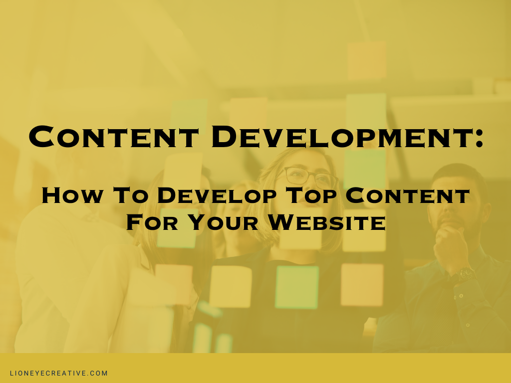 Content Development – How to Develop Top Content for Your Website